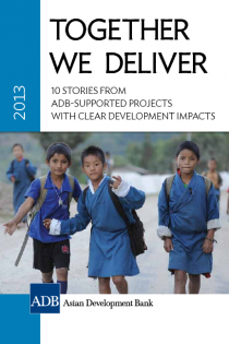 Together We Deliver: 10 Stories from ADB-Supported Projects with Clear Development Impacts