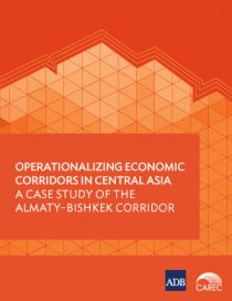 Operationalizing Economic Corridors in Central Asia: A Case Study of the Almaty-Bishkek Corridor