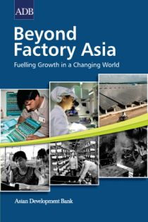 Beyond Factory Asia: Fuelling Growth in a Changing World