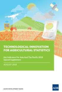 Technological Innovation for Agricultural Statistics: Special Supplement to Key Indicators for Asia and the Pacific 2018