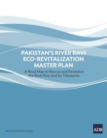 Pakistan's River Ravi Eco-Revitalization Master Plan: A Road Map to Rescue and Revitalize the River Ravi and Its Tributaries
