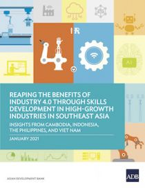 Reaping the Benefits of Industry 4.0 through Skills Development in High-Growth Industries in Southeast Asia: Insights from Cambodia, Indonesia, the Philippines, and Viet Nam