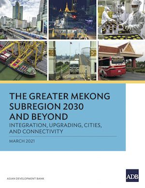 The Greater Mekong Subregion 2030 and Beyond: Integration, Upgrading, Cities, and Connectivity