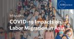 COVID-19 Impacts on Labor Migration in Asia