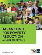 Japan Fund for Poverty Reduction Annual Report 2015