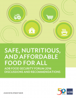 Safe, Nutritious, and Affordable Food for All: ADB Food Security Forum 2016 Discussions and Recommendations
