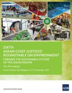 Sixth ASEAN Chief Justices' Roundtable on Environment: Forging the Sustainable Future of the ASEAN Region – The Proceedings