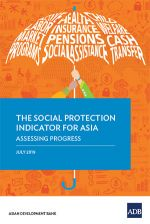 The Social Protection Indicator for Asia: Assessing Progress