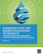 Screening Tool for Energy Evaluation of Projects: A Reference Guide for Assessing Water Supply and Wastewater Treatment Systems
